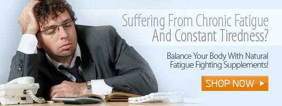 Suffering From Chronic Fatigue and Constant Tiredness? Balance Your Body With Natural Fatigue Fighting Supplements!